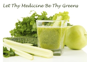 Let Thy Medicine Be Thy Greens