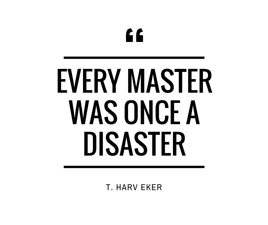 Every MasterWas Once a Disaster